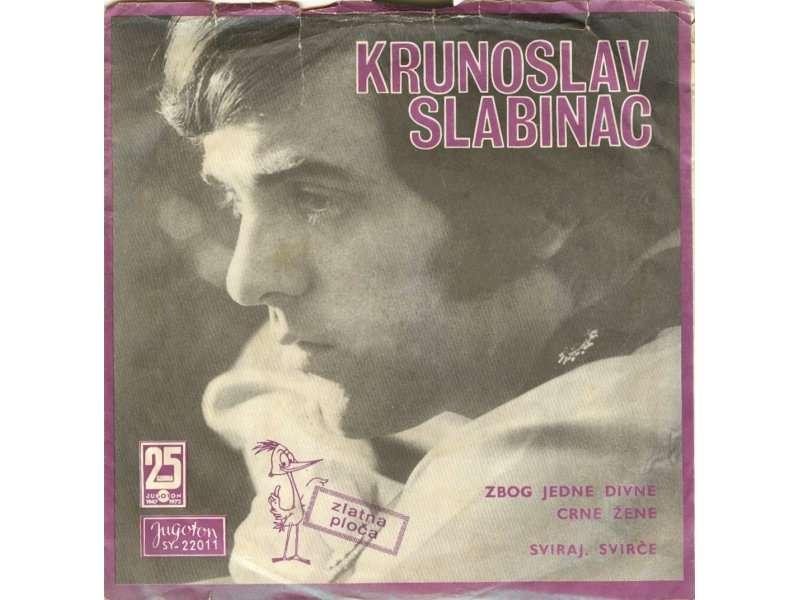 Krunoslav Kićo Slabinac - Zbog Jedne Divne Crne Žene / Sviraj, Svirče