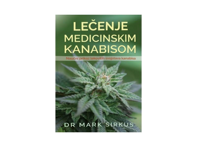 LEČENJE MEDICINSKIM KANABISOM: NAUČNI PRIKAZ LEKOVITIH SVOJSTAVA KANABISA - Mark Sirkus