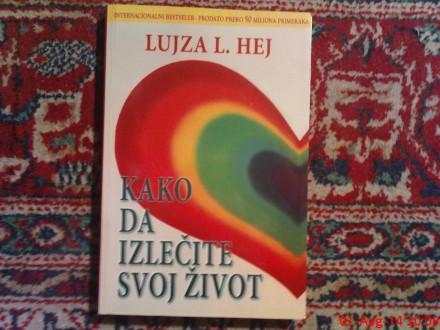LUJZA  L. HEJ -  KAKO  DA  IZLECITE  SVOJ ZIVOT