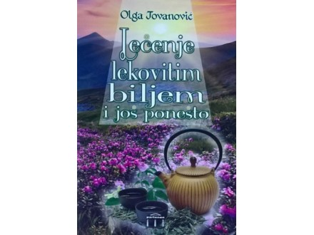 Lečenje lekovitim biljem i još ponešto - Olga Jovanov