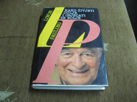 Linus Pauling - Kako živjeti dulje i osjećati se bolje