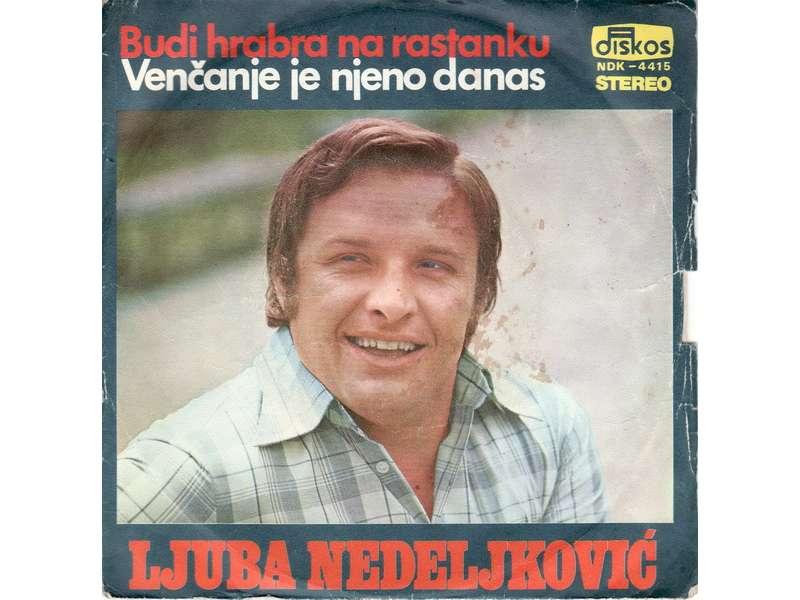 Ljuba Nedeljković - Budi Hrabra Na Rastanku / Venčanje Je Njeno Danas