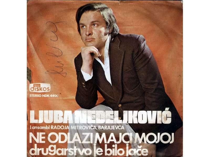 Ljuba Nedeljković - Ne Odlazi Majci Mojoj / Drugarstvo Je Bilo Jače