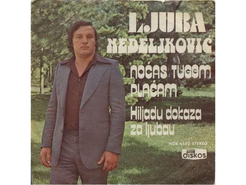 Ljuba Nedeljković - Noćas Tugom Plaćam / Hiljadu Dokaza Za Ljubav