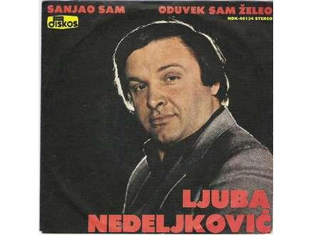 Ljuba Nedeljković - Sanjao Sam / Oduvek Sam Želeo