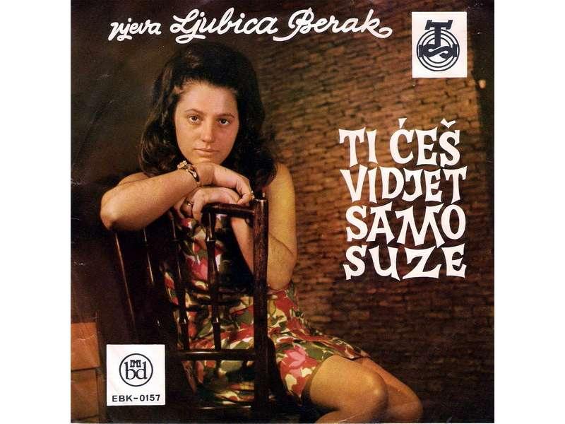 Ljubica Berak - Ti Ćeš Vidjet Samo Suze