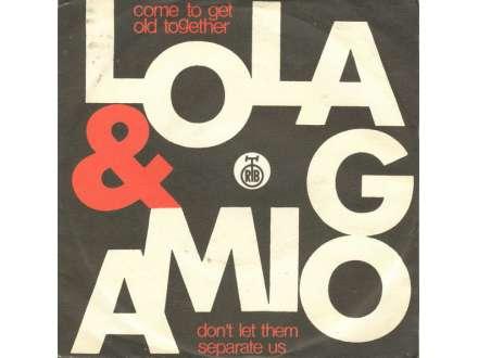 Lola & Amigo - Come To Get Old Together