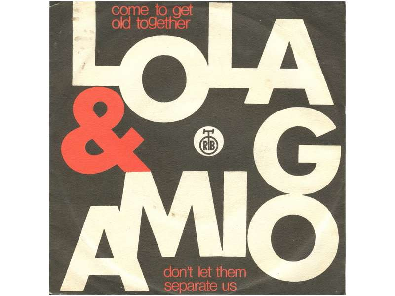 Lola & Amigo - Come To Get Old Together