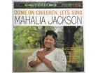 MAHALIA  JACKSON  - Come on children let`s sing