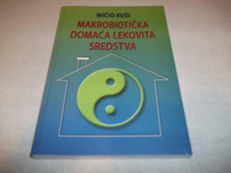 MAKROBIOTIČKA DOMAĆA LEKOVITA SREDSTVA - Mičio Kuši