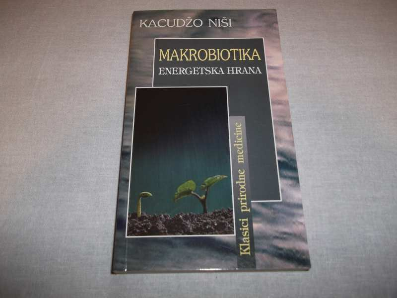 MAKROBIOTIKA ENERGETSKA HRANA - Kacudžo Niši