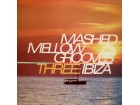 MASHED MELLOW GROOVES THREE - IBIZA - 2CD