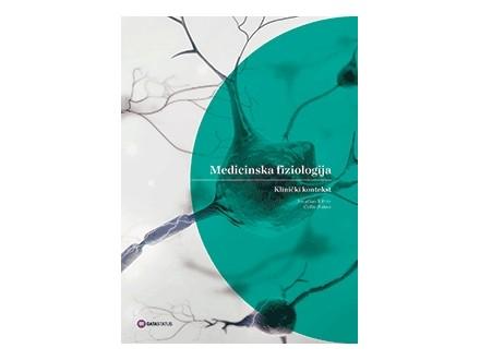 MEDICINSKA FIZIOLOGIJA: Klinički kontekst - Colby R. Halsey, Jonathan D. Kibble