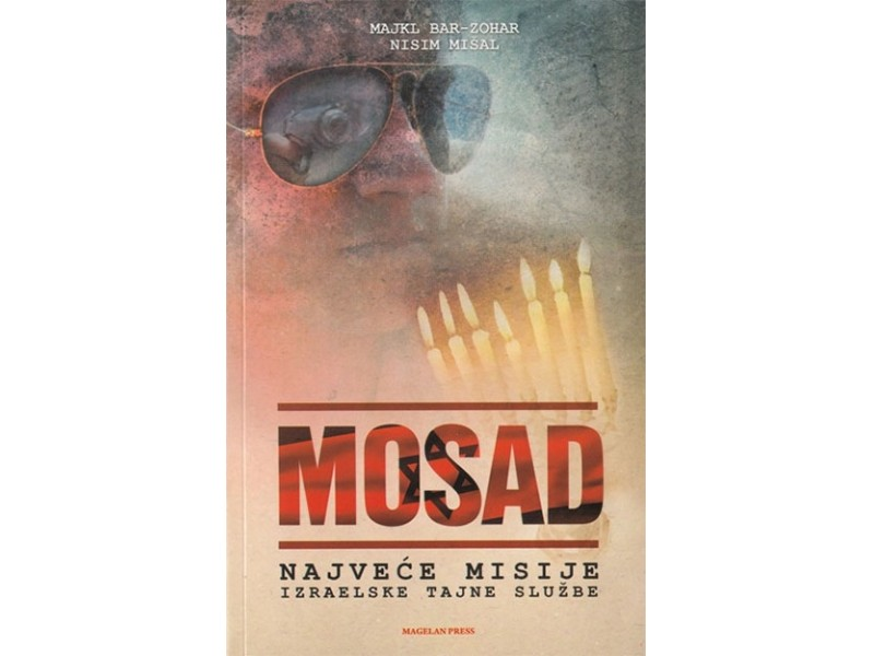 MOSAD: NAJVEĆE MISIJE IZRAELSKE TAJNE SLUŽBE - Majkl Bar-Zohar