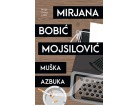 MUŠKA AZBUKA - Mirjana Bobić Mojsilović