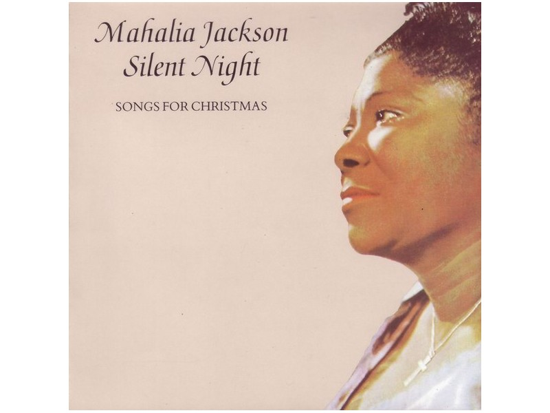 Mahalia Jackson - Silent Night - Songs For Christmas