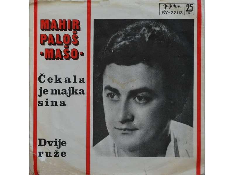Mahir Paloš - Čekala Je Majka Sina / Dvije Ruže