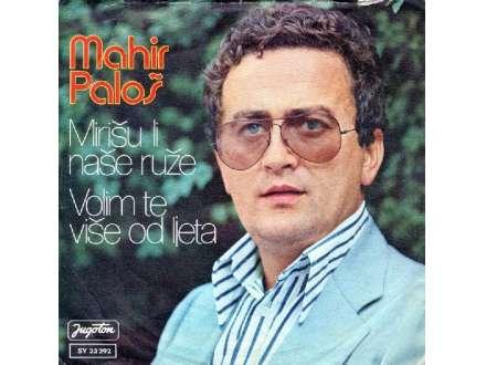 Mahir Paloš - Mirišu Li Naše Ruže / Volim Te Više Od Ljeta