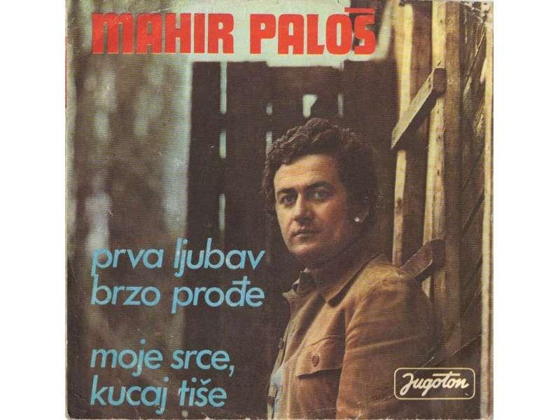 Mahir Paloš - Prva ljubav brzo prođe/Moje srce, kucaj tiše