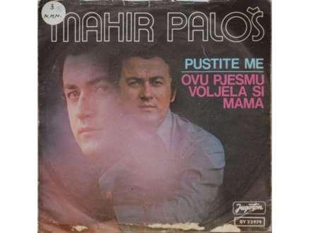 Mahir Paloš - Pustite Me / Ovu Pjesmu Voljela Si Mama