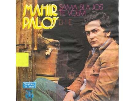 Mahir Paloš - Sama Si, A Još Te Volim / D. I E.