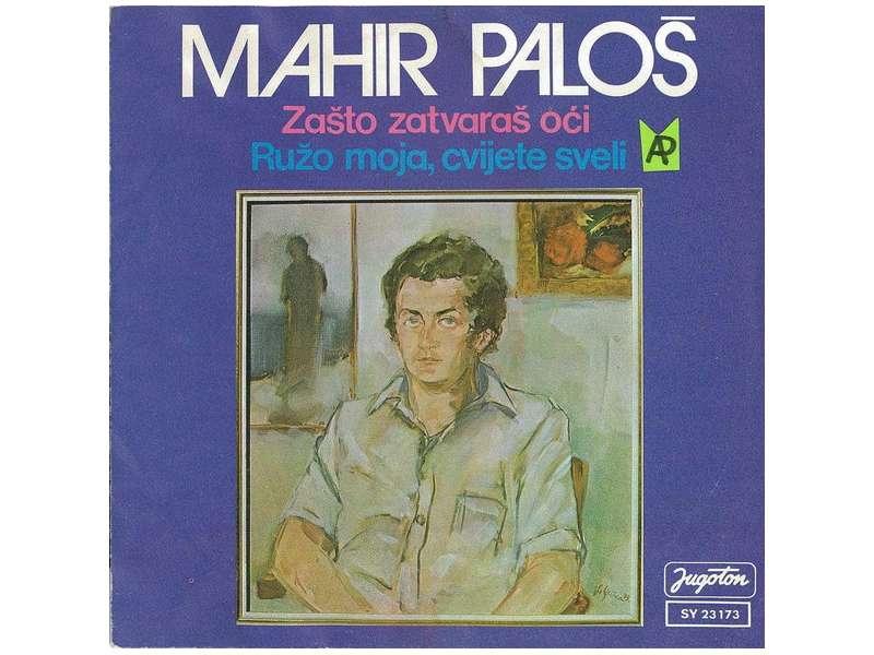 Mahir Paloš - Zašto Zatvaraš Oći / Ružo Moja, Cvijete Sveli