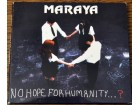 Maraya - No Hope For Humanity...?