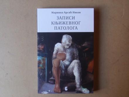Marinko Arsić Ivkov - ZAPISI KNJIŽEVNOG PATOLOGA