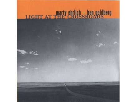 Marty Ehrlich, Ben Goldberg - Light At The Crossroads