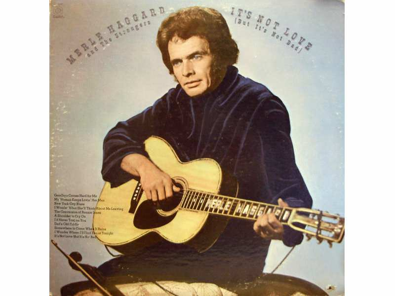 Merle Haggard And The Strangers - It`s Not Love (But It`s Not Bad)
