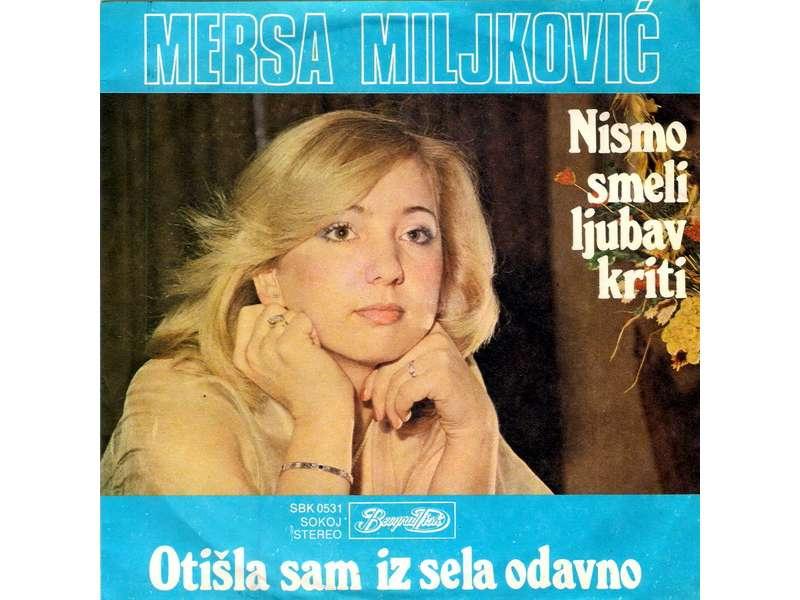 Mersa Miljković - Nismo Smeli Ljubav Kriti / Otišla Sam Iz Sela Odavno