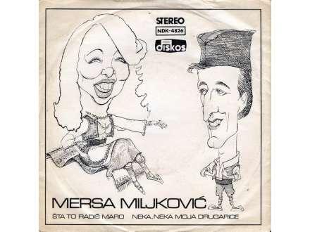 Mersa Miljković - Šta To Radiš Maro / Neka, Neka Moja Drugarice