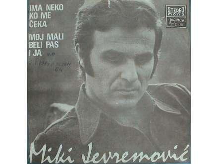 Miki Jevremović - Ima Neko Ko Me Čeka / Moj Mali Beli Pas I Ja