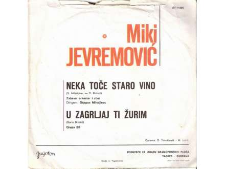 Miki Jevremović - Neka Toče Staro Vino / U Zagrljaj Ti Žurim
