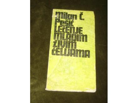 Milan C. Pesic   LECENJE MLADIM ZIVIM CELIJAMA