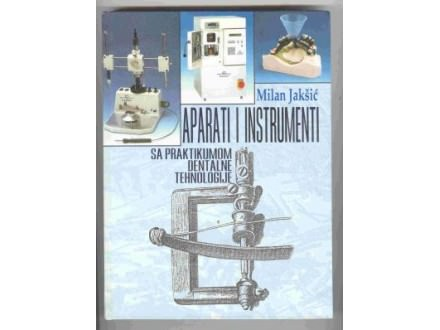 Milan Jaksic:Aparati i instrum.sa praktikumom dentalne