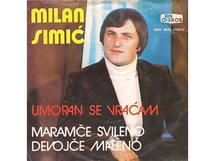 Milan Simić - Umoran Se Vraćam / Maramče Svileno Devojče Maleno