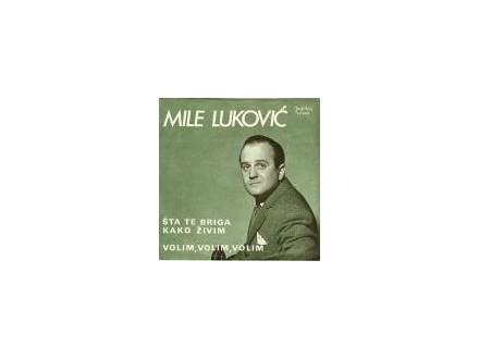 Mile Luković - Šta Te Briga Kako Živim / Volim, Volim
