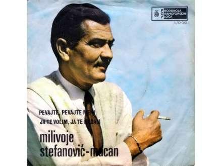 Milivoje Stefanović Macan - Pevajte, Pevajte Meni / Ja Te Volim, Ja Te Ne Dam