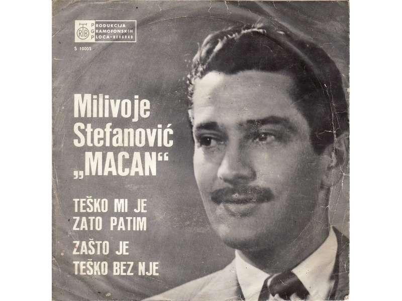 Milivoje Stefanović Macan - Teško Mi Je Zato Patim / Zašto Je Teško Bez Nje