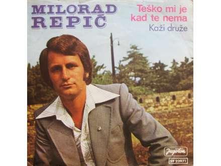 Milorad Repić - Teško Mi Je Kad Te Nema / Kaži Druže
