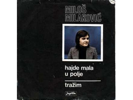 Miloš Milaković (2) - Hajde Mala U Polje / Tražim