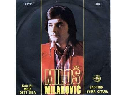 Miloš Milaković (2) - Kad Bi Moja Opet Bila / Sad Tiho Svira Gitara