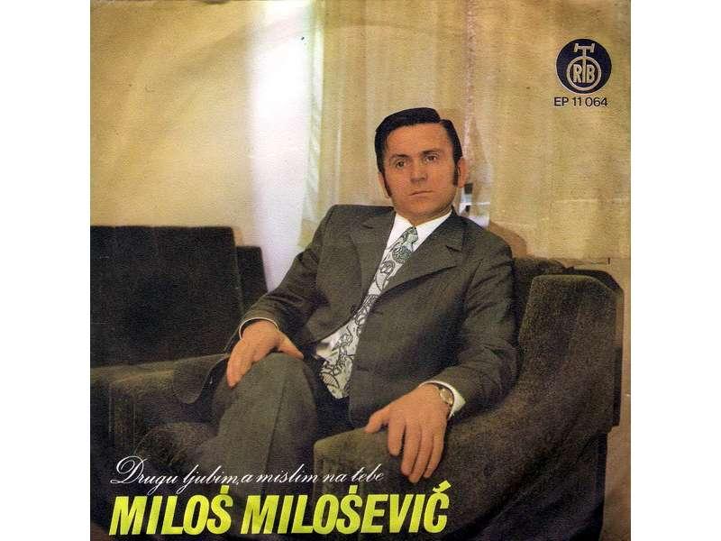 Miloš Milošević - Drugu Ljubim A Mislim Na Tebe