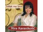 Mira Karanikolić - Sanak Me Mori