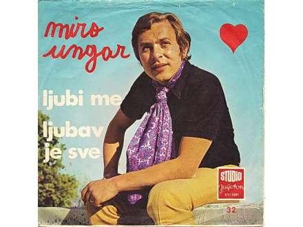 Miro Ungar - Ljubi Me / Ljubav Je Sve