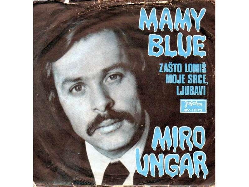 Miro Ungar - Mamy Blue / Zašto Lomiš Moje Srce, Ljubavi