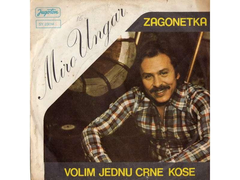 Miro Ungar - Zagonetka / Volim Jednu Crne Kose