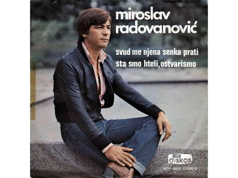 Miroslav Radovanović - Svud Me Njena Senka Prati / Šta Smo Hteli, Ostvarismo