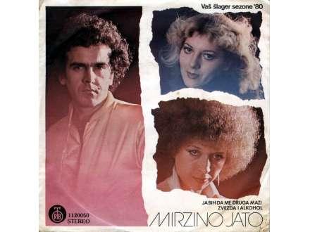 Mirzino Jato - Ja Bih Da Me Druga Mazi / Zvezda I Alkohol